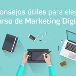 20 consejos para elegir un buen Curso de Marketing Digital